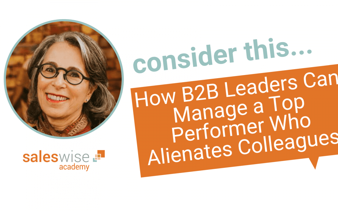 This is How B2B Leaders Can Manage a Top Performer Who Alienates Colleagues
